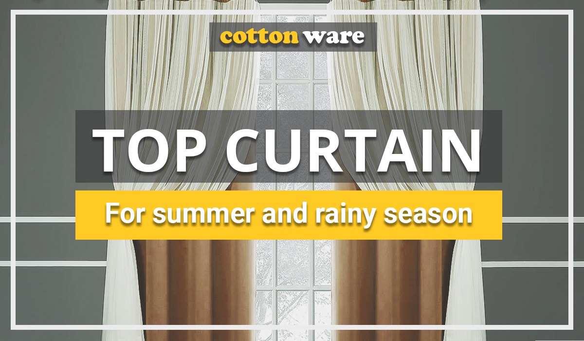 top curtains for summer and rainy seasons
